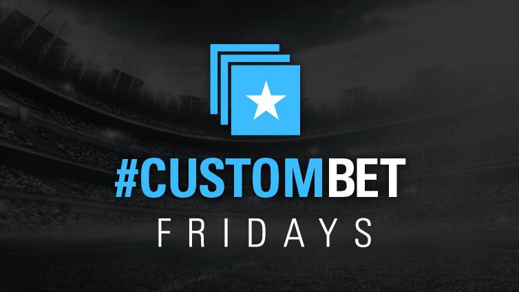 #CustomBet Fridays