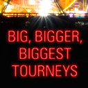 Big, Bigger, Biggest Tourneys