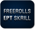 Freerolls EPT Skrill